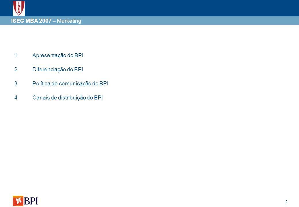3 ISEG MBA 2007 – Marketing 1Apresentação do BPI 2Diferenciação do BPI 3Política de comunicação do BPI 4Canais de distribuição do BPI