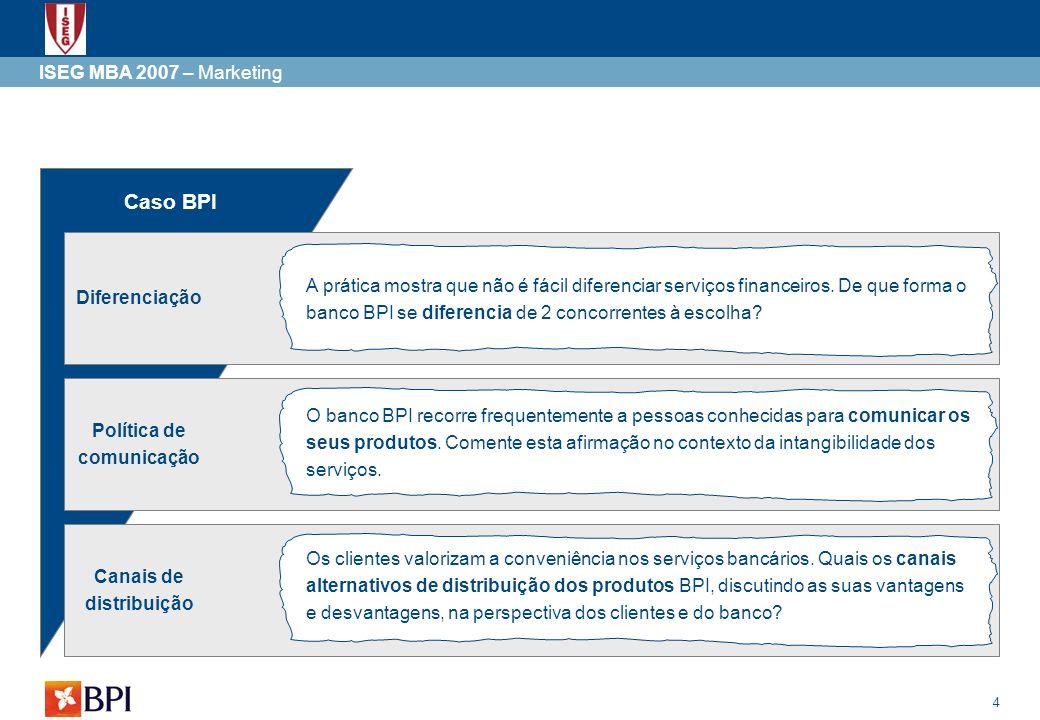 4 ISEG MBA 2007 – Marketing Caso BPI Diferenciação Política de comunicação Canais de distribuição A prática mostra que não é fácil diferenciar serviço