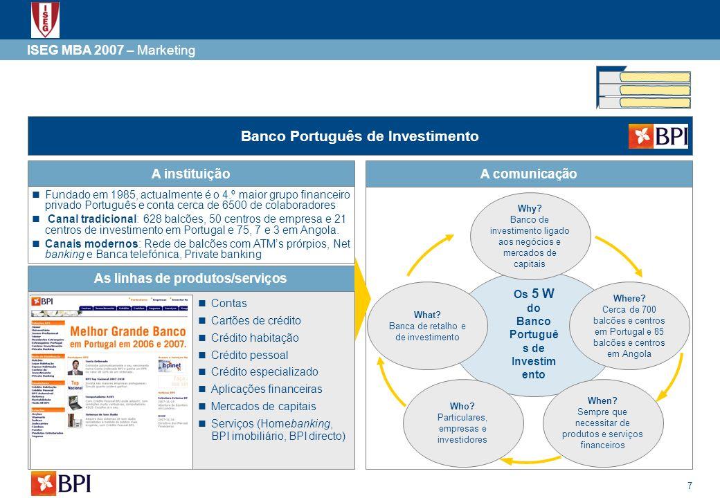 7 Os 5 W do Banco Portuguê s de Investim ento ISEG MBA 2007 – Marketing Banco Português de Investimento A comunicaçãoA instituição As linhas de produt