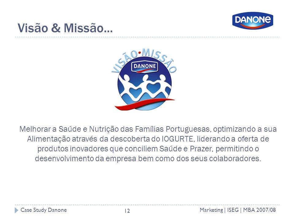 Case Study DanoneMarketing | ISEG | MBA 2007/08 12 Visão & Missão...