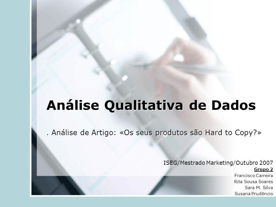 Análise Qualitativa de Dados. Análise de Artigo: «Os seus produtos são Hard to Copy?» ISEG/Mestrado Marketing/Outubro 2007 Grupo 2 Francisco Carreira