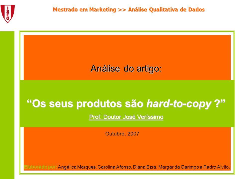 Mestrado em Marketing >> Análise Qualitativa de Dados Conteúdo do artigo: O que são produtos «hard-to-copy»; Distinção entre benefícios funcionais e benefícios emocionais; Quais os critérios a respeitar para diferenciar os produtos.