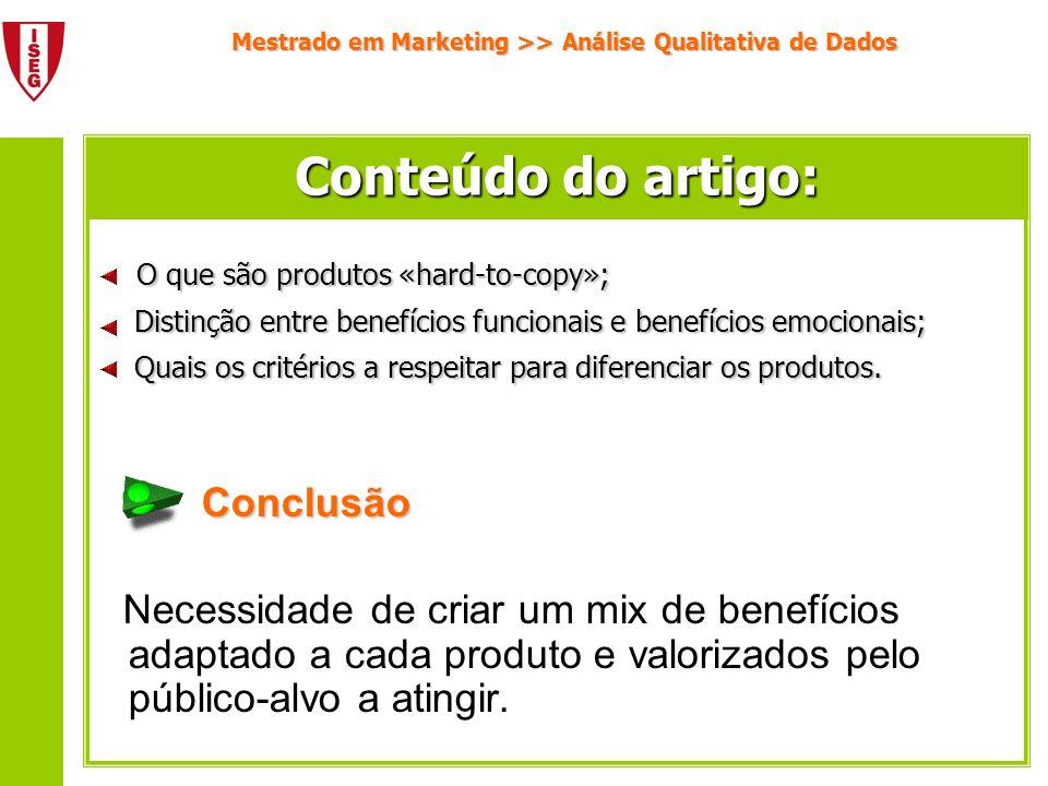 Mestrado em Marketing >> Análise Qualitativa de Dados Produto «hard-to-copy» Produto «me-too» Benefícios funcionais Benefícios emocionais Mix de benefícios Confiança do consumidor Vantagem competitiva Conceitos essenciais: