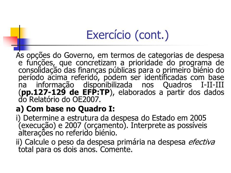Exercício (cont.) As opções do Governo, em termos de categorias de despesa e funções, que concretizam a prioridade do programa de consolidação das fin