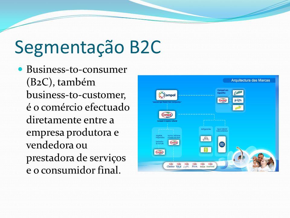 Segmentação B2C Business-to-consumer (B2C), também business-to-customer, é o comércio efectuado diretamente entre a empresa produtora e vendedora ou p