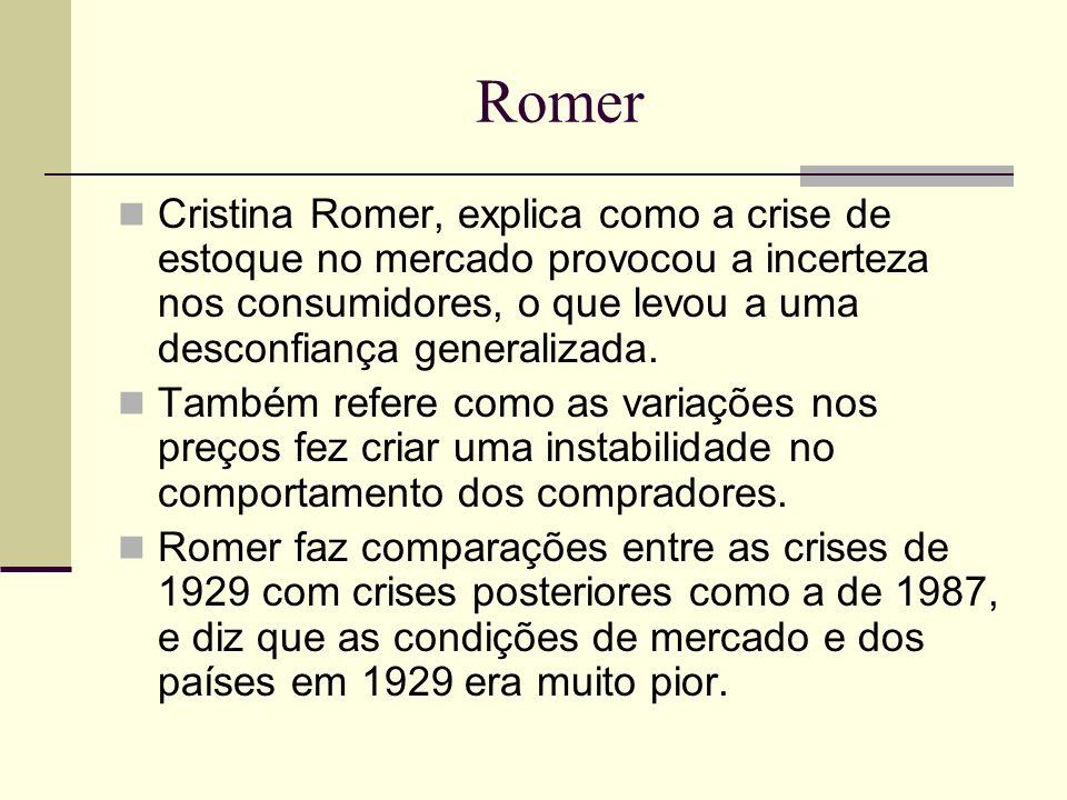 Romer Cristina Romer, explica como a crise de estoque no mercado provocou a incerteza nos consumidores, o que levou a uma desconfiança generalizada. T