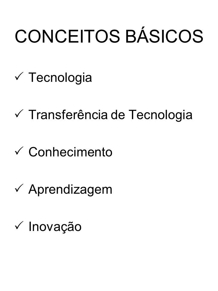 CONCEITOS BÁSICOS Tecnologia Transferência de Tecnologia Conhecimento Aprendizagem Inovação