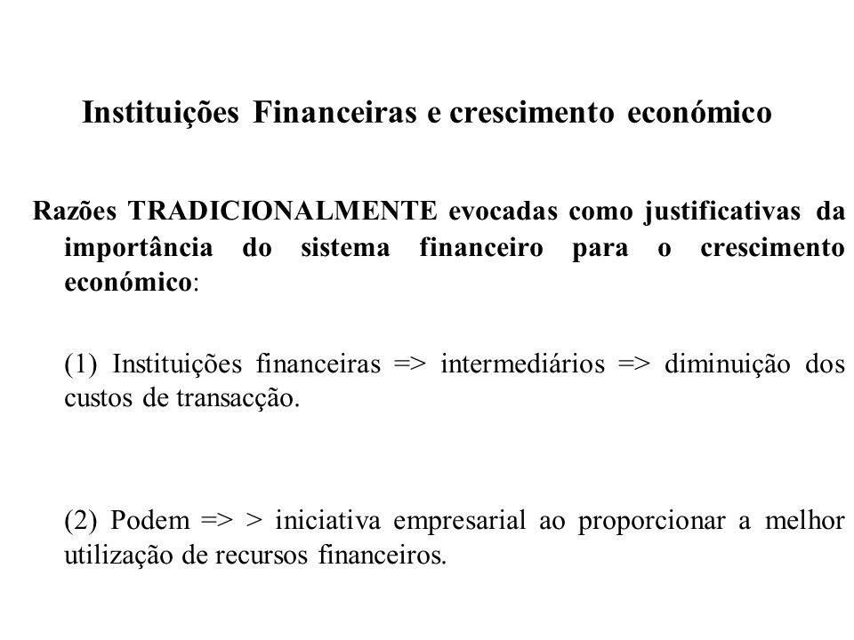 Instituições Financeiras e crescimento económico Razões TRADICIONALMENTE evocadas como justificativas da importância do sistema financeiro para o cres