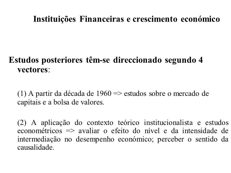 Instituições Financeiras e crescimento económico Estudos posteriores têm-se direccionado segundo 4 vectores: (1) A partir da década de 1960 => estudos