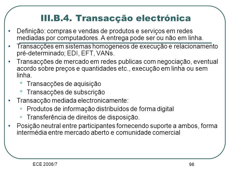 ECE 2006/7 95 Impacto dos mercados electrónicos Pelo aprisionamento (lock-in): A situação de aprisionamento ocorre quando os custos de alterar a arqui