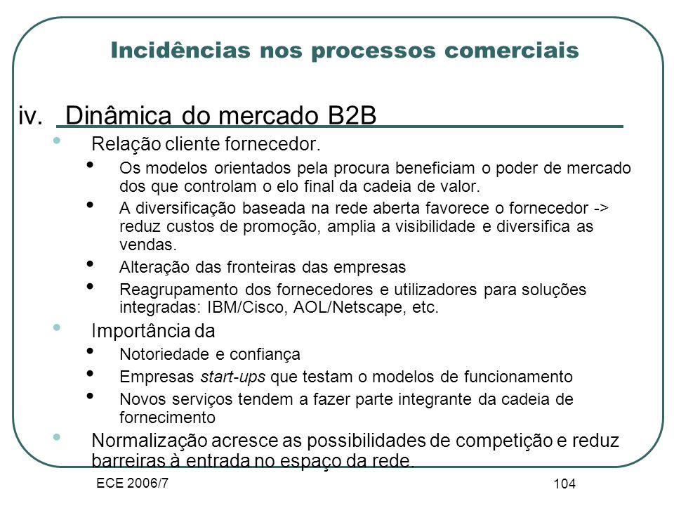 ECE 2006/7 103 Incidências nos processos comerciais iii. As informações sobre o mercado facilitam; -o desenvolvimento dos produtos ao canalizarem os d