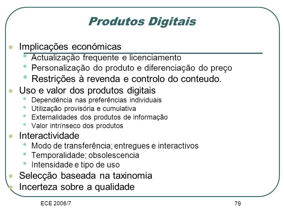 ECE 2006/7 79 Produtos Digitais Implicações económicas Actualização frequente e licenciamento Personalização do produto e diferenciação do preço Restrições à revenda e controlo do conteudo.