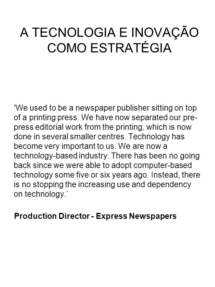 'We used to be a newspaper publisher sitting on top of a printing press. We have now separated our pre- press editorial work from the printing, which