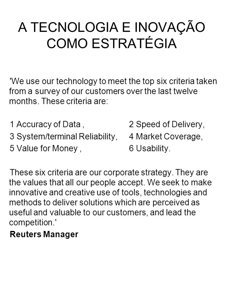 We use our technology to meet the top six criteria taken from a survey of our customers over the last twelve months.