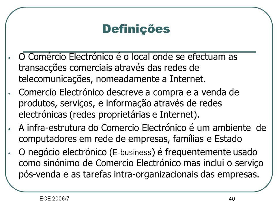 ECE 2006/7 40 Definições O Comércio Electrónico é o local onde se efectuam as transacções comerciais através das redes de telecomunicações, nomeadamente a Internet.