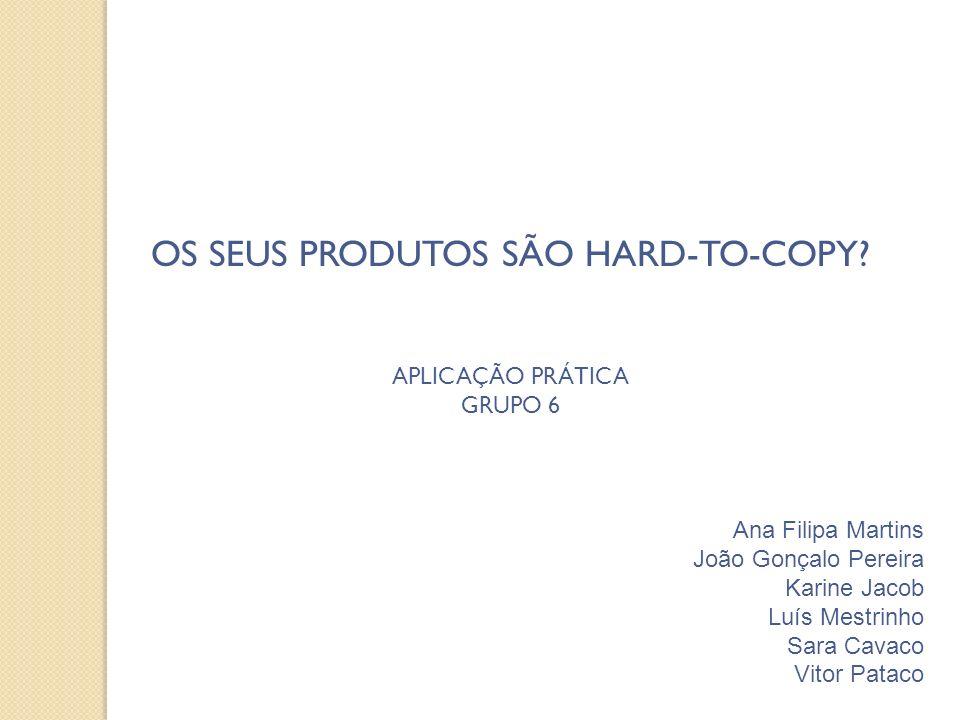 OS SEUS PRODUTOS SÃO HARD-TO-COPY.
