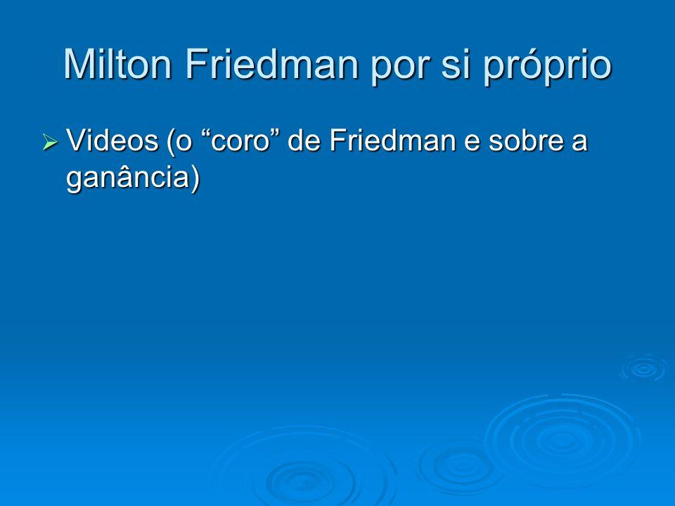 Milton Friedman por si próprio Videos (o coro de Friedman e sobre a ganância) Videos (o coro de Friedman e sobre a ganância)