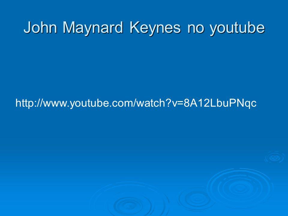 John Maynard Keynes no youtube http://www.youtube.com/watch?v=8A12LbuPNqc