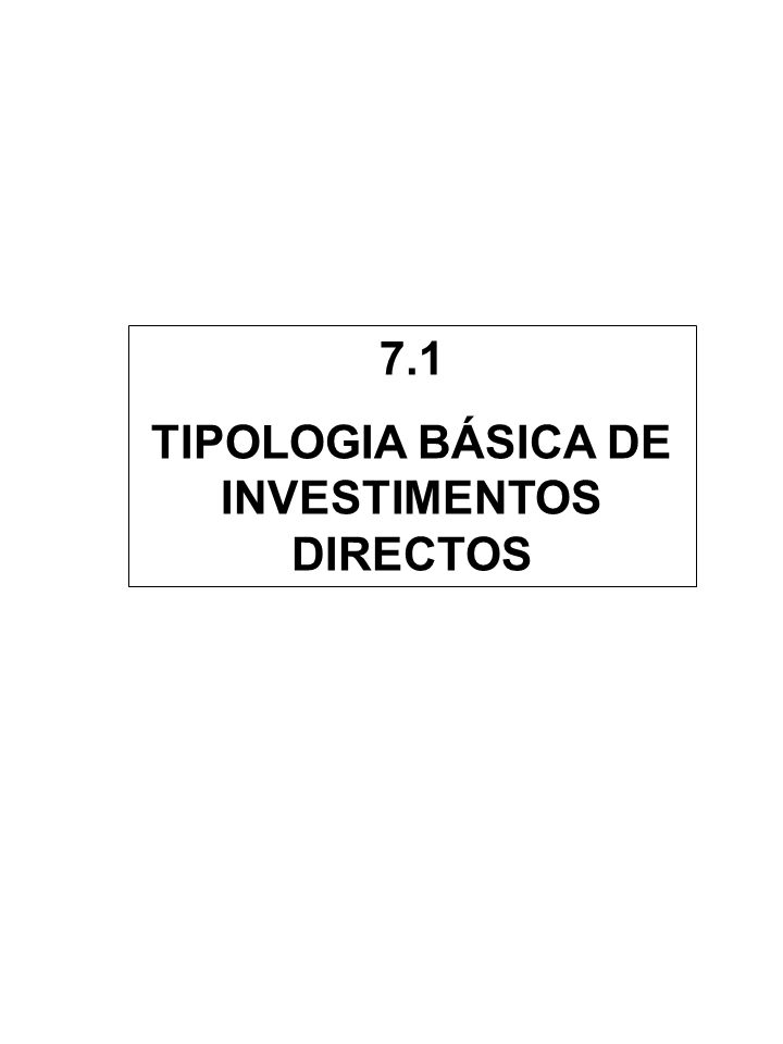 7.1 TIPOLOGIA BÁSICA DE INVESTIMENTOS DIRECTOS