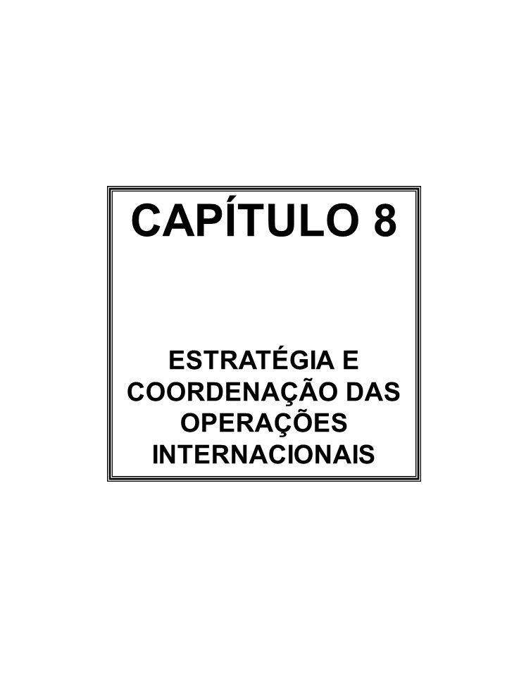 CAPÍTULO 8 ESTRATÉGIA E COORDENAÇÃO DAS OPERAÇÕES INTERNACIONAIS