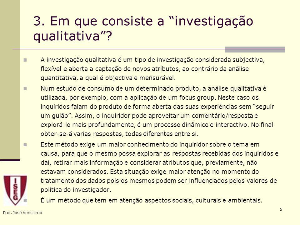 Prof. José Veríssimo 5 3. Em que consiste a investigação qualitativa? A investigação qualitativa é um tipo de investigação considerada subjectiva, fle