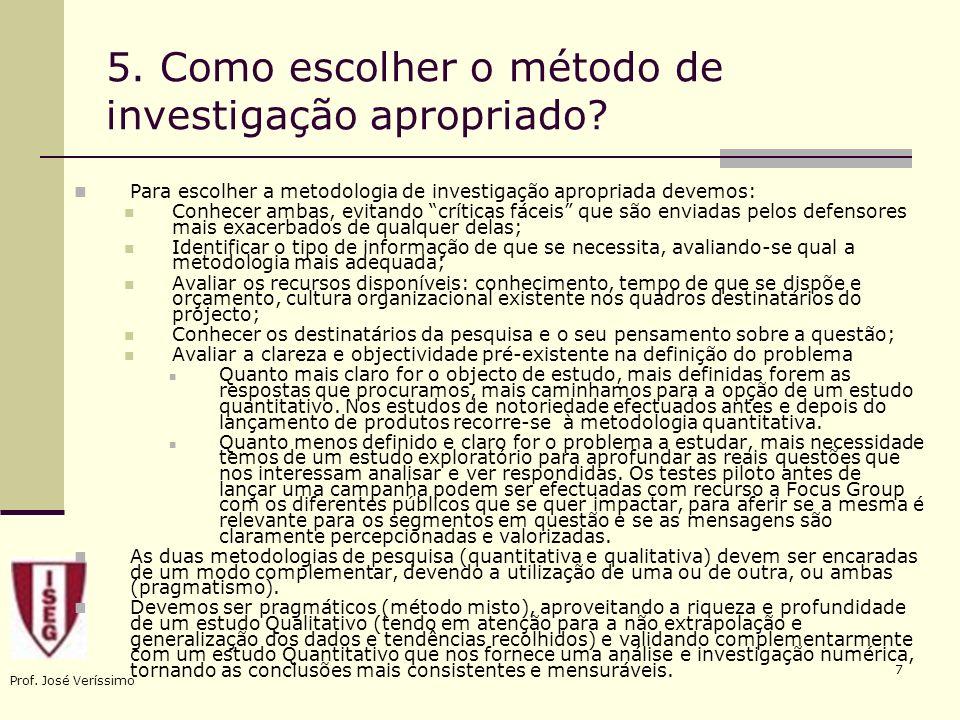 Prof. José Veríssimo 7 5. Como escolher o método de investigação apropriado? Para escolher a metodologia de investigação apropriada devemos: Conhecer