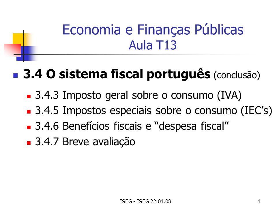 ISEG - ISEG 22.01.081 Economia e Finanças Públicas Aula T13 3.4 O sistema fiscal português (conclusão) 3.4.3 Imposto geral sobre o consumo (IVA) 3.4.5
