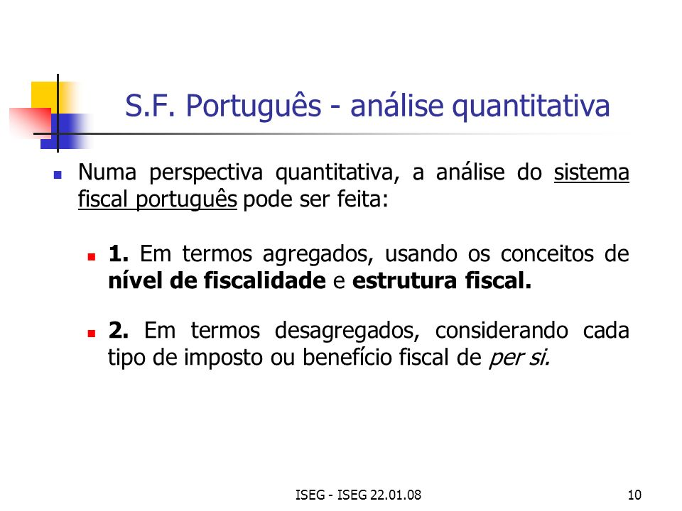 ISEG - ISEG 22.01.0810 S.F. Português - análise quantitativa Numa perspectiva quantitativa, a análise do sistema fiscal português pode ser feita: 1. E