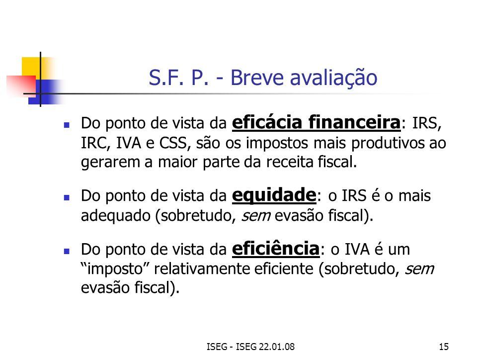 ISEG - ISEG 22.01.0815 S.F. P. - Breve avaliação Do ponto de vista da eficácia financeira : IRS, IRC, IVA e CSS, são os impostos mais produtivos ao ge