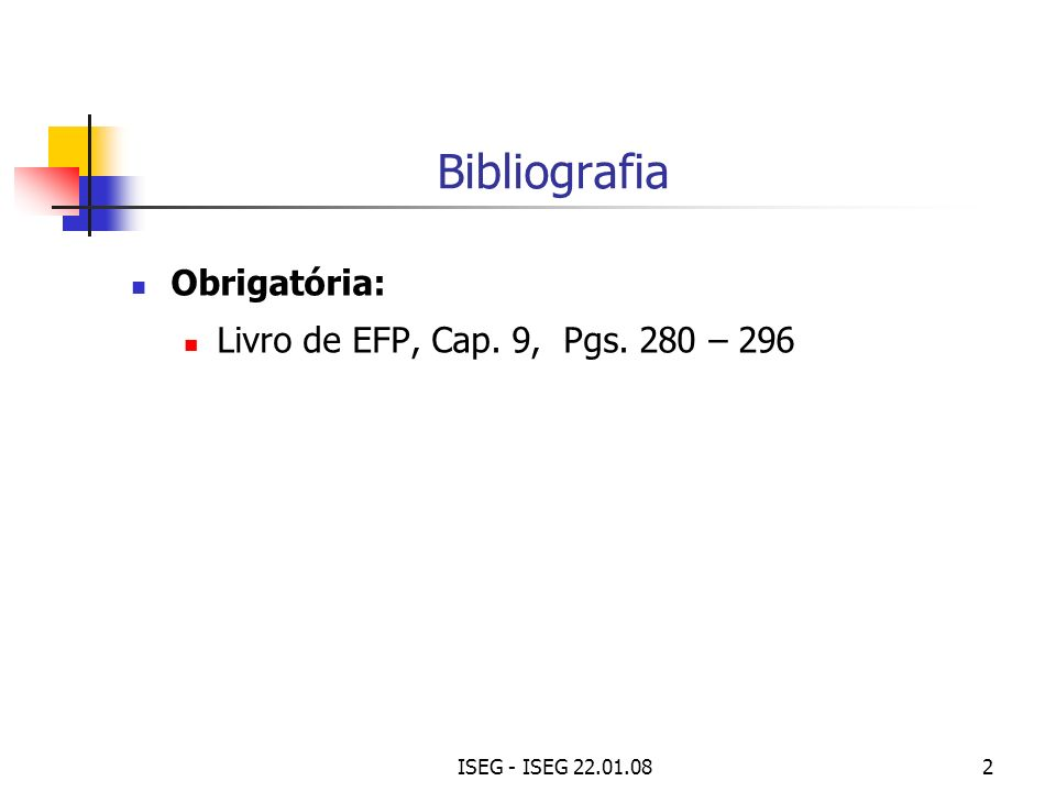 ISEG - ISEG 22.01.082 Bibliografia Obrigatória: Livro de EFP, Cap. 9, Pgs. 280 – 296