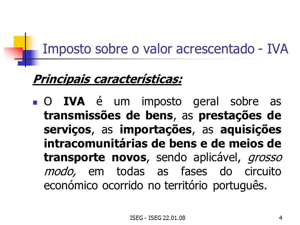 ISEG - ISEG 22.01.084 Imposto sobre o valor acrescentado - IVA Principais características: O IVA é um imposto geral sobre as transmissões de bens, as