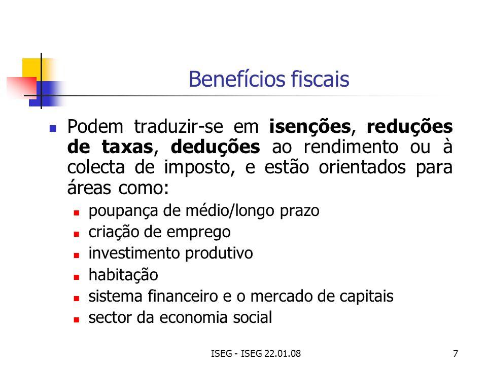 ISEG - ISEG 22.01.087 Benefícios fiscais Podem traduzir-se em isenções, reduções de taxas, deduções ao rendimento ou à colecta de imposto, e estão ori