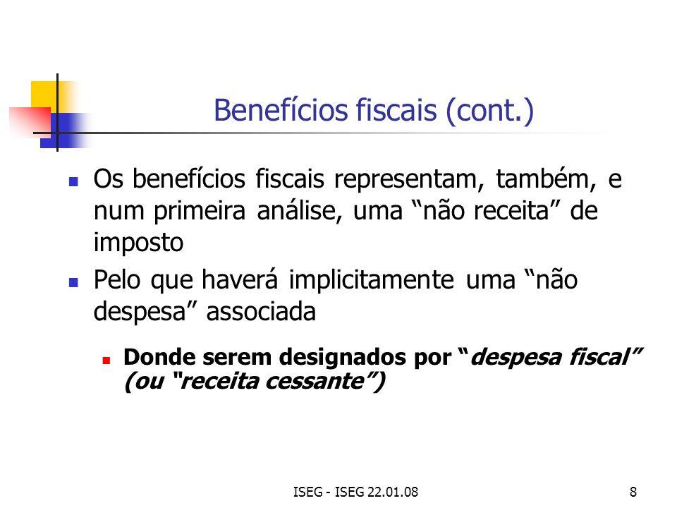 ISEG - ISEG 22.01.088 Benefícios fiscais (cont.) Os benefícios fiscais representam, também, e num primeira análise, uma não receita de imposto Pelo qu