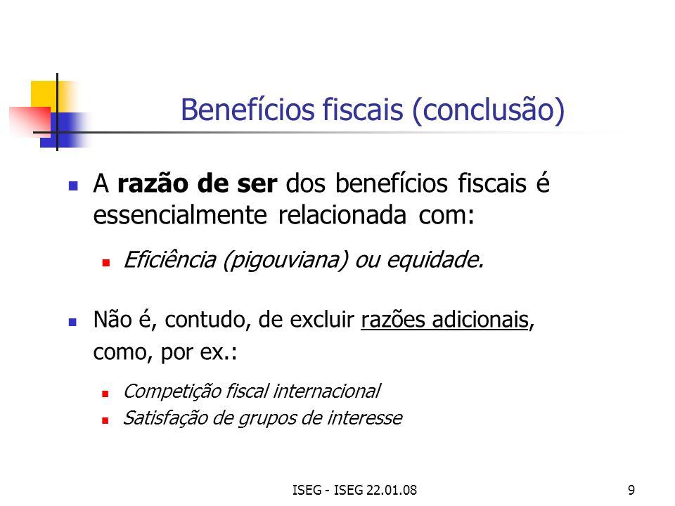 ISEG - ISEG 22.01.089 Benefícios fiscais (conclusão) A razão de ser dos benefícios fiscais é essencialmente relacionada com: Eficiência (pigouviana) o
