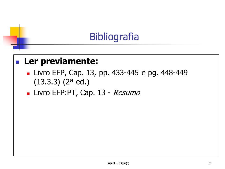 EFP - ISEG2 Bibliografia Ler previamente: Livro EFP, Cap. 13, pp. 433-445 e pg. 448-449 (13.3.3) (2ª ed.) Livro EFP:PT, Cap. 13 - Resumo