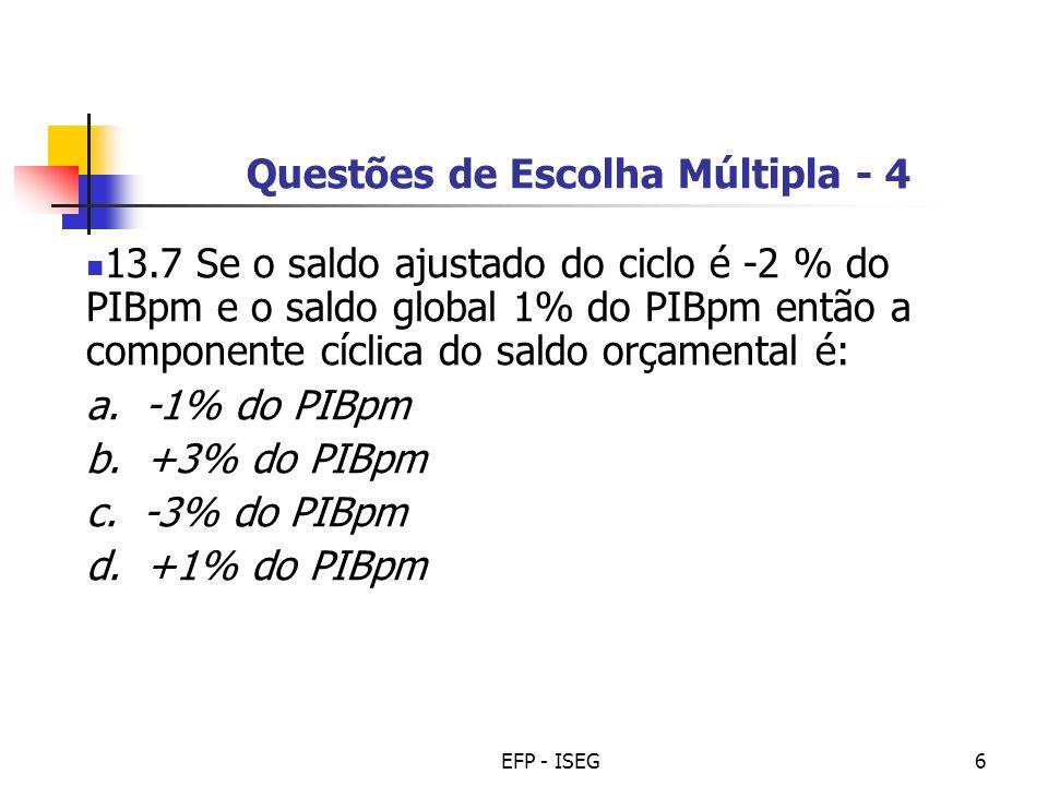 EFP - ISEG6 Questões de Escolha Múltipla - 4 13.7 Se o saldo ajustado do ciclo é -2 % do PIBpm e o saldo global 1% do PIBpm então a componente cíclica