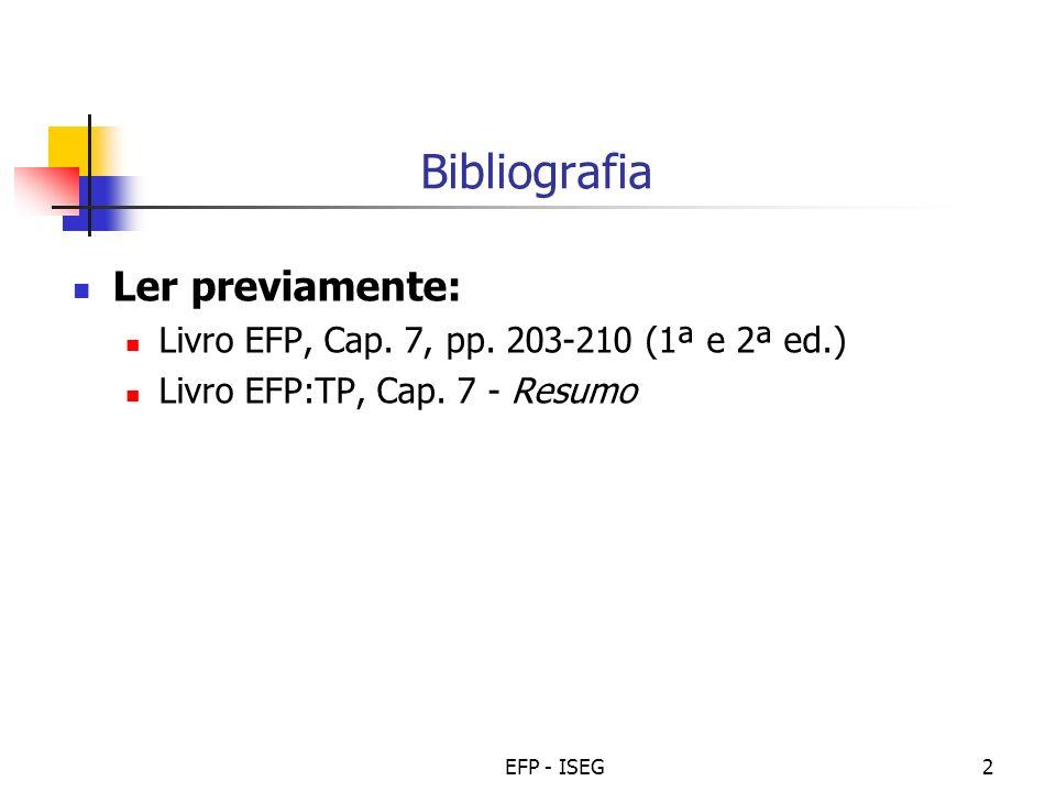 EFP - ISEG2 Bibliografia Ler previamente: Livro EFP, Cap. 7, pp. 203-210 (1ª e 2ª ed.) Livro EFP:TP, Cap. 7 - Resumo