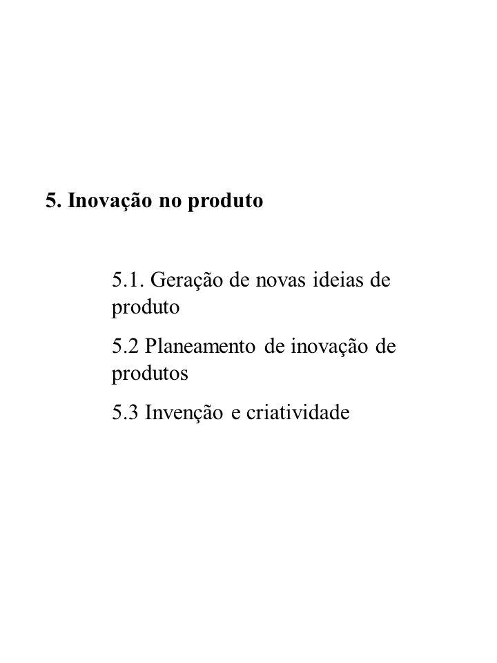 5. Inovação no produto 5.1. Geração de novas ideias de produto 5.2 Planeamento de inovação de produtos 5.3 Invenção e criatividade