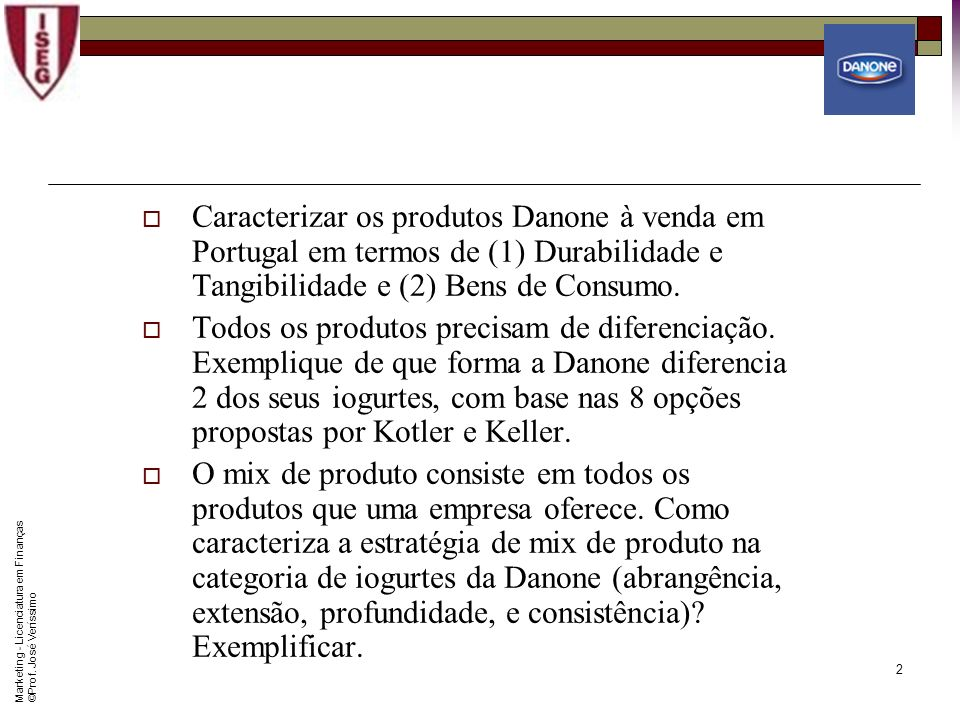 Marketing - Licenciatura em Finanças © Prof. José Veríssimo 1 A DANONE está presente em diversas categorias de produtos de consumo, assumindo a lidera
