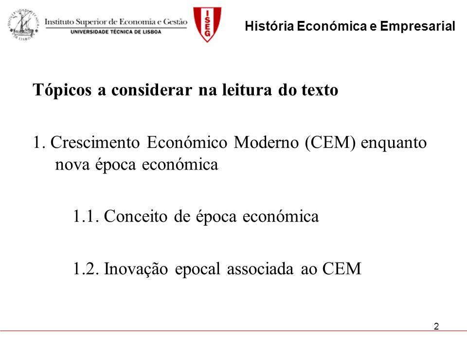 2 Tópicos a considerar na leitura do texto 1. Crescimento Económico Moderno (CEM) enquanto nova época económica 1.1. Conceito de época económica 1.2.