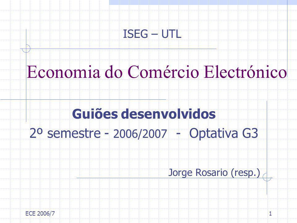 ECE 2006/71 Economia do Comércio Electrónico Guiões desenvolvidos 2º semestre - 2006/2007 - Optativa G3 Jorge Rosario (resp.) ISEG – UTL