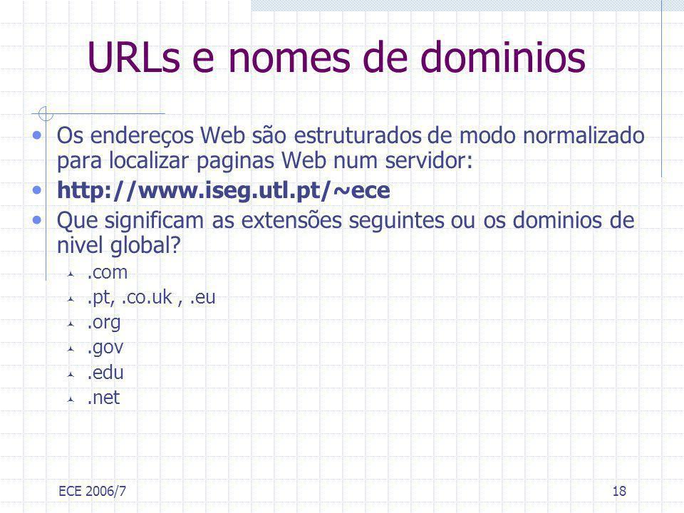 ECE 2006/718 URLs e nomes de dominios Os endereços Web são estruturados de modo normalizado para localizar paginas Web num servidor: http://www.iseg.u