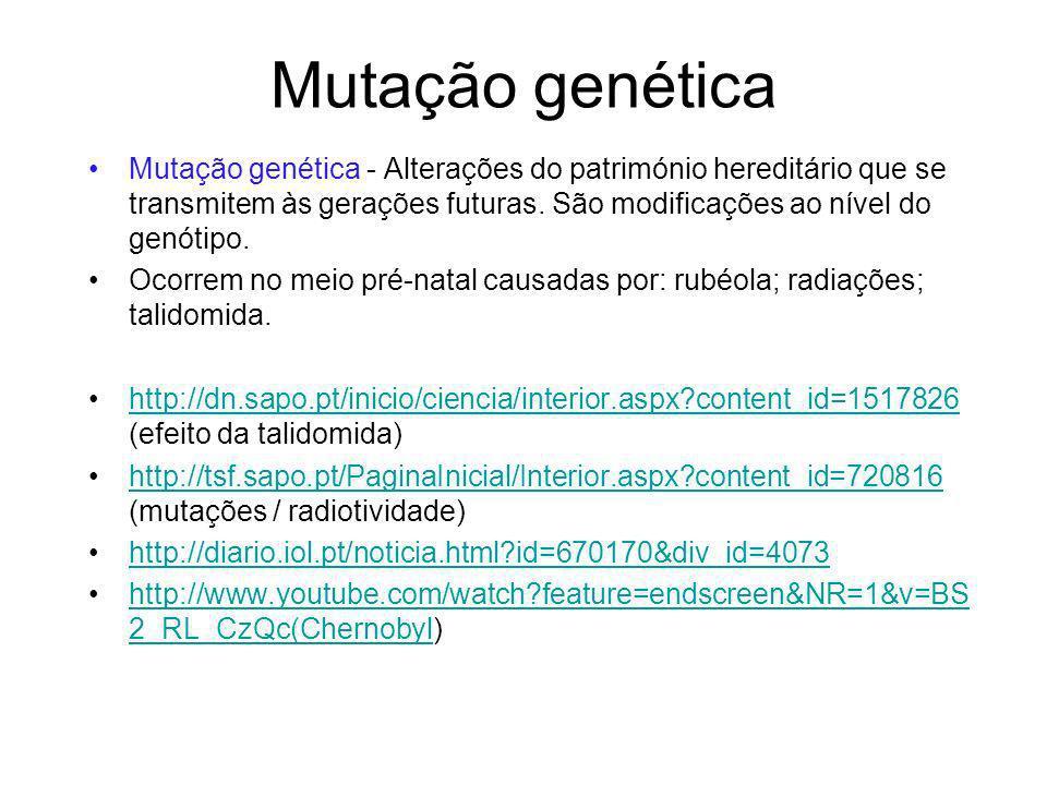 Mutação genética Mutação genética - Alterações do património hereditário que se transmitem às gerações futuras. São modificações ao nível do genótipo.