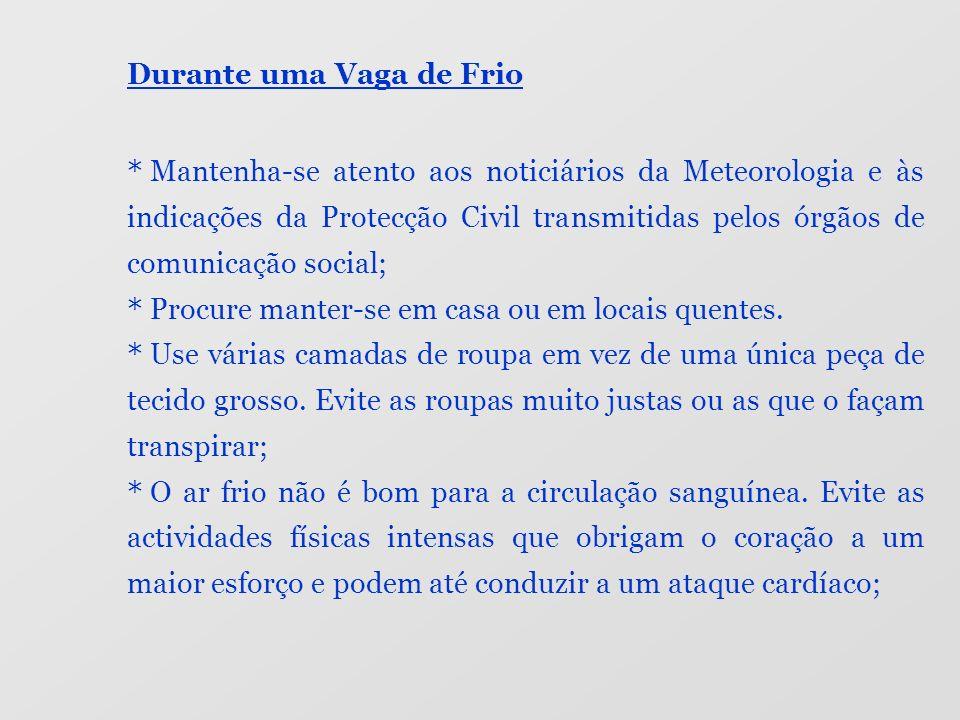 Durante uma Vaga de Frio * Mantenha-se atento aos noticiários da Meteorologia e às indicações da Protecção Civil transmitidas pelos órgãos de comunica