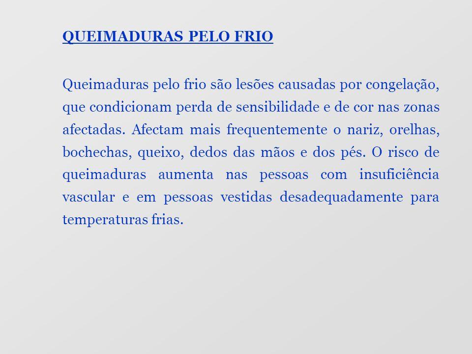 QUEIMADURAS PELO FRIO Queimaduras pelo frio são lesões causadas por congelação, que condicionam perda de sensibilidade e de cor nas zonas afectadas. A