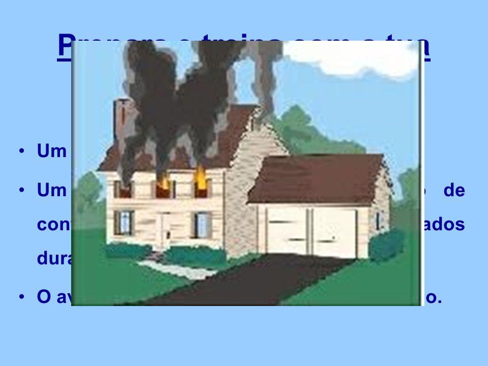Prepara e treina com a tua família: Um plano de evacuação de tua casa; Um ponto de encontro ou um modo de contacto, para evitarem ficar separados durante um incêndio; O aviso às autoridades em caso de incêndio.