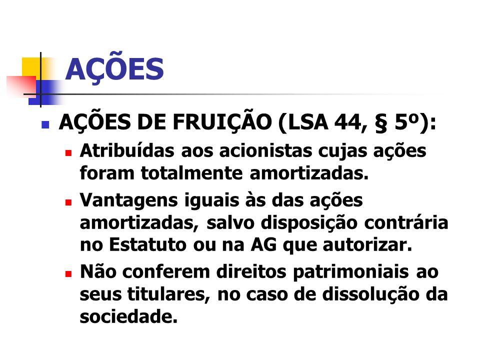 AÇÕES AÇÕES DE FRUIÇÃO (LSA 44, § 5º): Atribuídas aos acionistas cujas ações foram totalmente amortizadas. Vantagens iguais às das ações amortizadas,