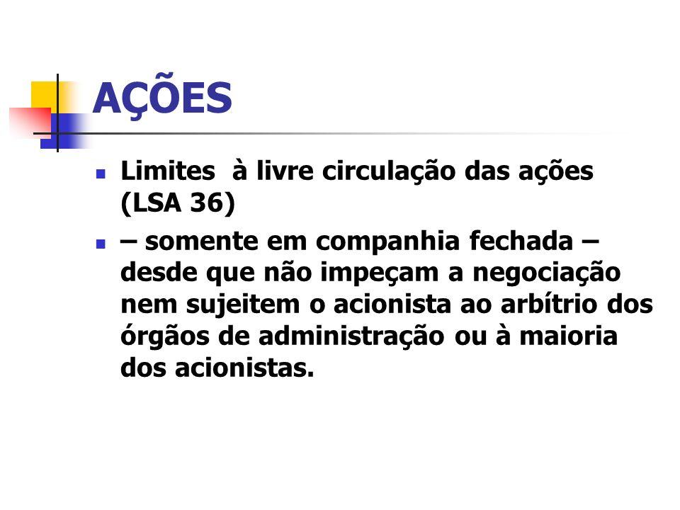 AÇÕES Limites à livre circulação das ações (LSA 36) – somente em companhia fechada – desde que não impeçam a negociação nem sujeitem o acionista ao ar