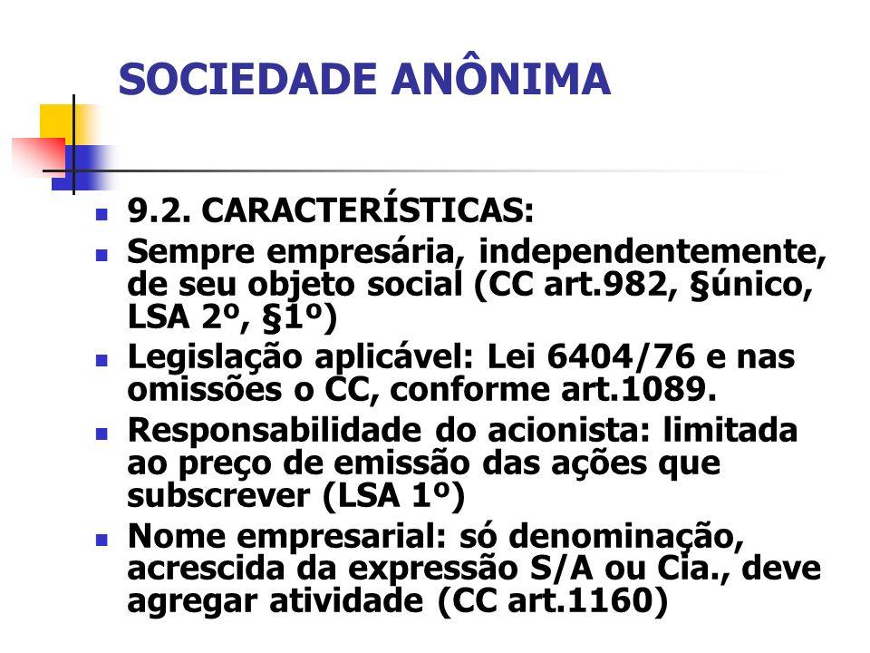 SOCIEDADE ANÔNIMA 9.2. CARACTERÍSTICAS: Sempre empresária, independentemente, de seu objeto social (CC art.982, §único, LSA 2º, §1º) Legislação aplicá