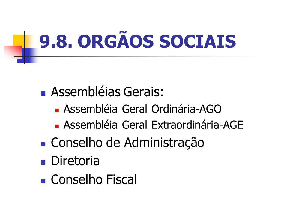 9.8. ORGÃOS SOCIAIS Assembléias Gerais: Assembléia Geral Ordinária-AGO Assembléia Geral Extraordinária-AGE Conselho de Administração Diretoria Conselh